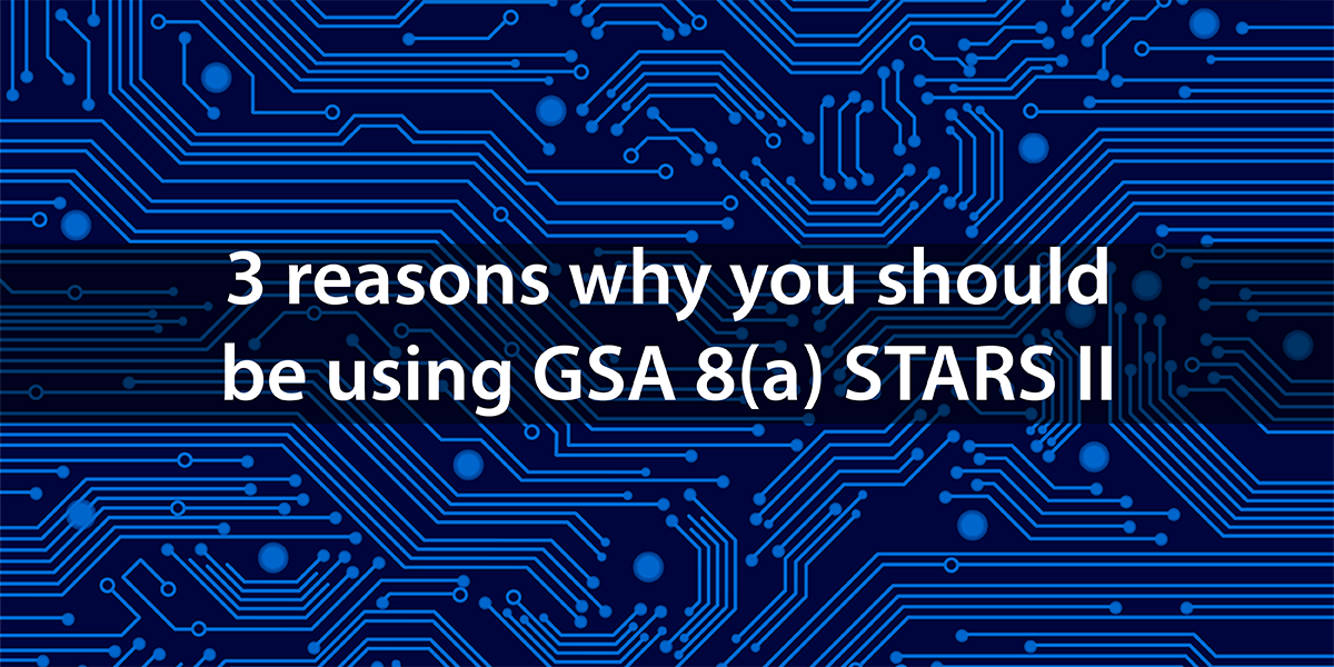 3 reasons why you should be using GSA 8(a) STARS II