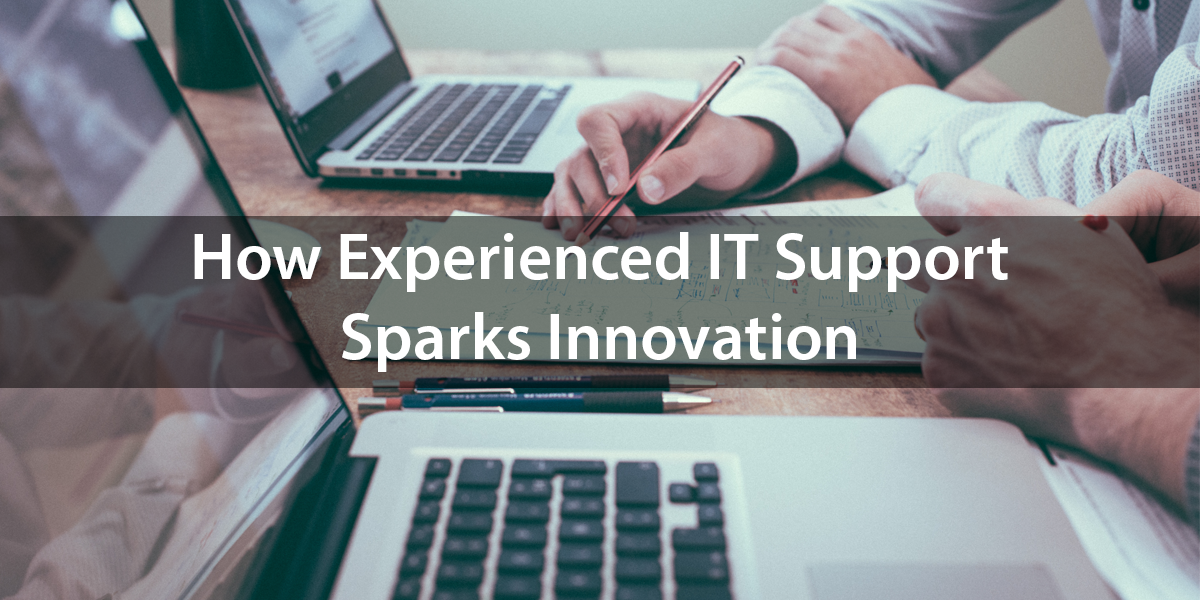 How Experienced IT Support Sparks Innovation