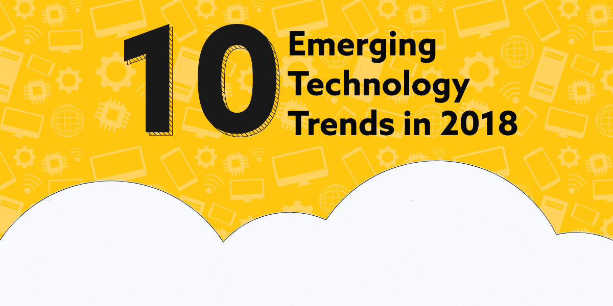 10 Emerging Tech Trends in 2018